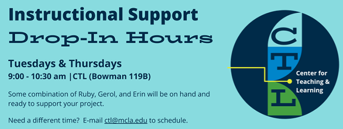 Instructional support drip-in hours tuesdays & thursdays 9-10:30am CTL Bowman 119B