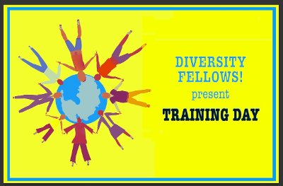 Diversity Fellows! present Training Day